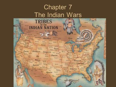 Chapter 7 The Indian Wars. Indian Conflicts Between 1782-1890, known as the Indian Wars Period Geronimo, 1858, led a band of warriors on raids against.