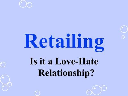 Retailing Is it a Love-Hate Relationship? Retailing consists of the sale and all activities related to the sale of goods and services to the ultimate.