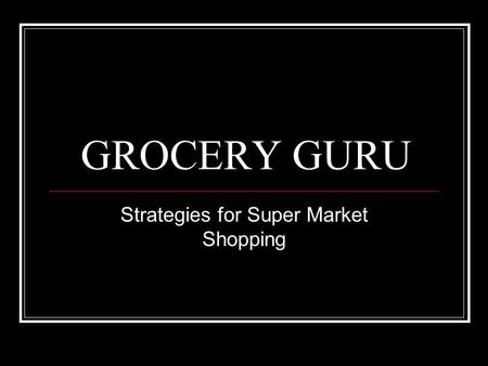 GROCERY GURU Strategies for Super Market Shopping.