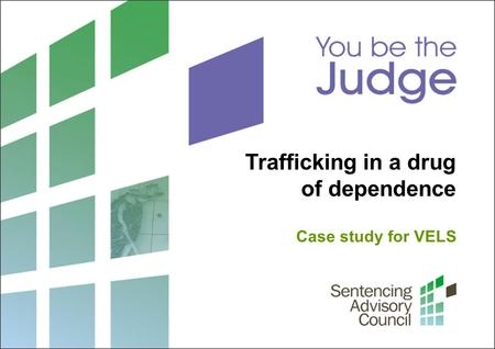 Trafficking in a drug of dependence Case study for VELS.