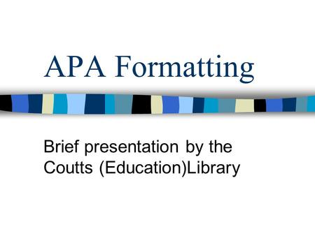 APA Formatting Brief presentation by the Coutts (Education)Library.