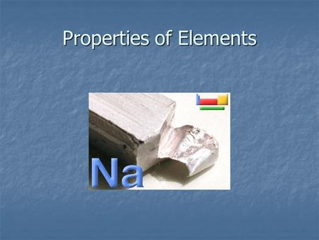 Properties of Elements. Properties are the qualities that, taken together, are usually peculiar to an object. Properties are the qualities that, taken.