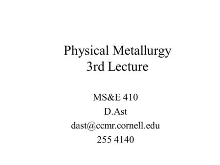 Physical Metallurgy 3rd Lecture MS&E 410 D.Ast 255 4140.