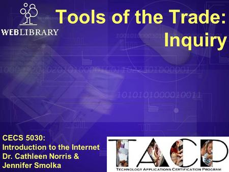 Tools of the Trade: Inquiry CECS 5030: Introduction to the Internet Dr. Cathleen Norris & Jennifer Smolka.