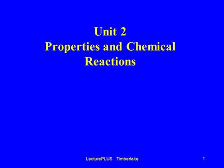 LecturePLUS Timberlake1 Unit 2 Properties and Chemical Reactions.