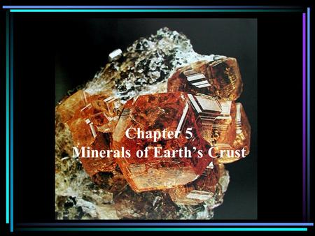 Chapter 5 Minerals of Earth's Crust. Define Mineral. Give one example.