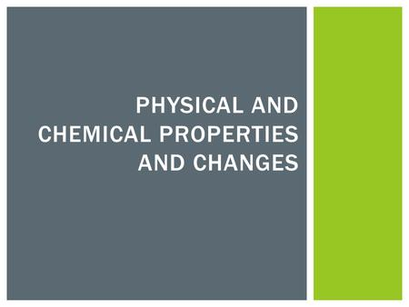 PHYSICAL AND CHEMICAL PROPERTIES AND CHANGES. Write down the answers to the following questions on a piece of notebook paper. This will be collected at.