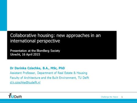 1 Challenge the future Collaborative housing: new approaches in an international perspective Presentation at the BlomBerg Society Utrecht, 16 April 2015.