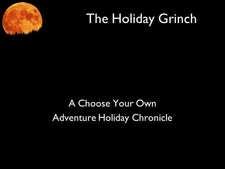 The Holiday Grinch A Choose Your Own Adventure Holiday Chronicle.