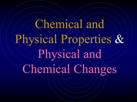 Chemical and Physical Properties & Physical and Chemical Changes.