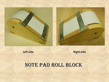 Left side Right side Note pad Roll block. The Plan.