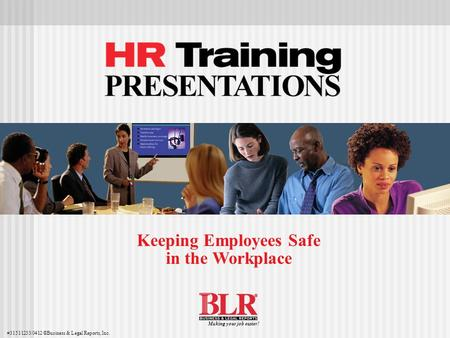 Keeping Employees Safe in the Workplace #31511233/0412 ©Business & Legal Reports, Inc. Making your job easier!
