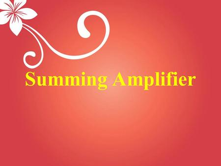 Summing Amplifier. Introduction One of the most common applications for an op amp is to algebraically add two (or more) signals or voltages to form the.