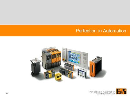 © B & R Perfection in Automation. Your Partner for Integrated Automation Integrated automation solutions and process control technology for innovative.