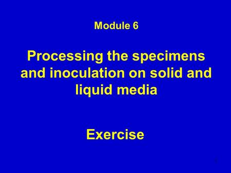 Module 6 Processing the specimens and inoculation on solid and liquid media Exercise 1.