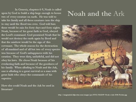 Noah and the Ark  In Genesis, chapters 6-9, Noah is called upon by God.