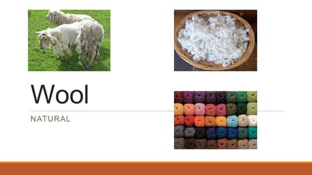 Wool NATURAL. Description Wool has natural crimpiness and scale patterns that make it easy to spin. Fabrics made from wool have greater bulk than other.