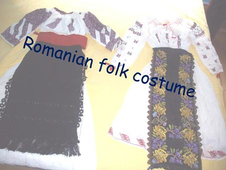 Romanian folk costume. Romanian folk costume is eternity and individuality of nations. In Romania there are 112 costumes in Banat which are in number.