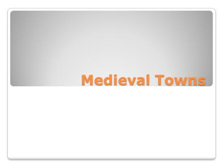 Medieval Towns. The Revival of Trade Medieval Europe was a mostly agrarian society, but during the eleventh and twelfth centuries Europe experienced a.