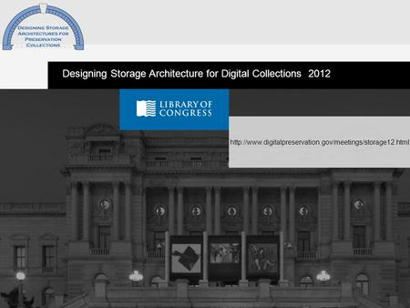 1  Designing Storage Architecture for Digital Collections 2012.