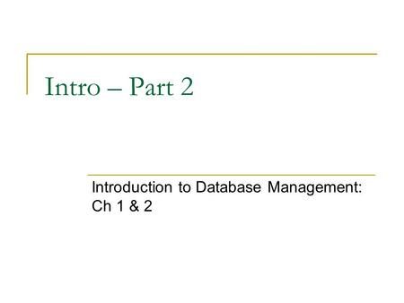 Intro – Part 2 Introduction to Database Management: Ch 1 & 2.