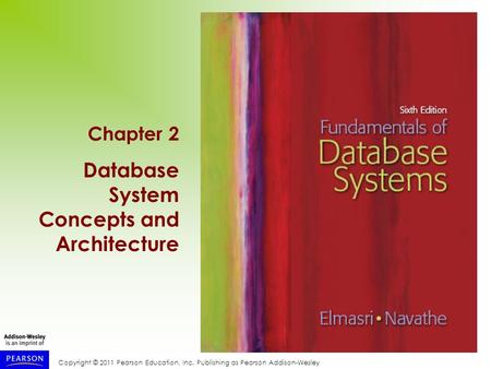 Copyright © 2011 Pearson Education, Inc. Publishing as Pearson Addison-Wesley Chapter 2 Database System Concepts and Architecture.