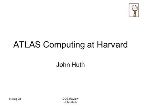 14 Aug 08DOE Review John Huth ATLAS Computing at Harvard John Huth.