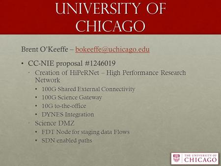 University of Chicago Brent O'Keeffe –  CC-NIE proposal #1246019CC-NIE proposal #1246019 Creation of HiPeRNet.