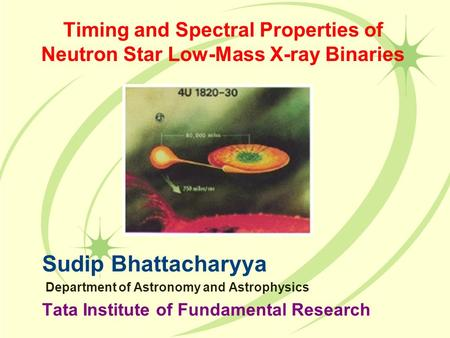 Timing and Spectral Properties of Neutron Star Low-Mass X-ray Binaries Sudip Bhattacharyya Department of Astronomy and Astrophysics Tata Institute of Fundamental.