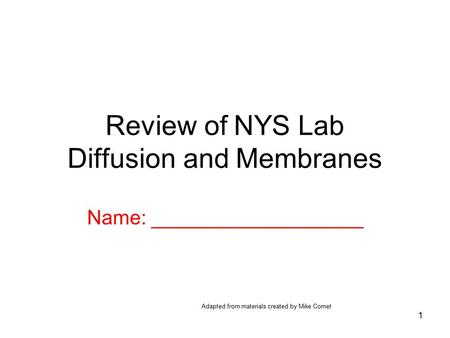 1 Review of NYS Lab Diffusion and Membranes Adapted from materials created by Mike Comet Name: ___________________.