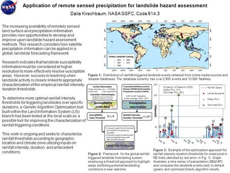 Application of remote sensed precipitation for landslide hazard assessment Dalia Kirschbaum, NASA GSFC, Code 614.3 The increasing availability of remotely.