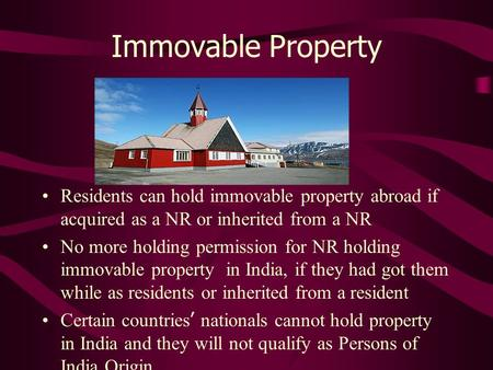 Immovable Property Residents can hold immovable property abroad if acquired as a NR or inherited from a NR No more holding permission for NR holding immovable.