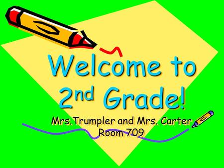 Welcome to 2 nd Grade! Mrs.Trumpler and Mrs. Carter Room 709.