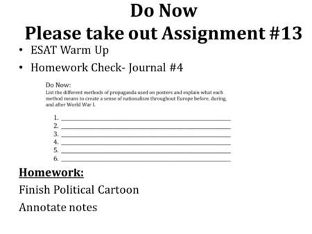 Do Now Please take out Assignment #13 ESAT Warm Up Homework Check- Journal #4 Homework: Finish Political Cartoon Annotate notes.