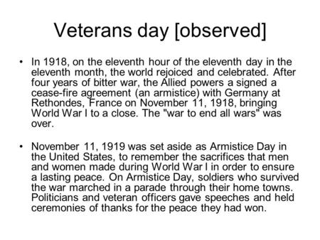 Veterans day [observed] In 1918, on the eleventh hour of the eleventh day in the eleventh month, the world rejoiced and celebrated. After four years of.