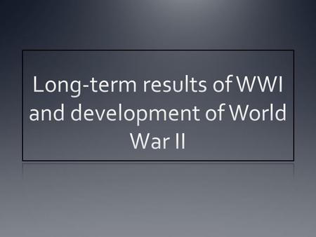 The Set Up WWII was in large part a product of the way WWI ended.