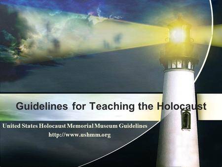 Guidelines for Teaching the Holocaust United States Holocaust Memorial Museum Guidelines
