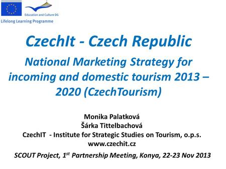 CzechIt - Czech Republic National Marketing Strategy for incoming and domestic tourism 2013 – 2020 (CzechTourism) SCOUT Project, 1 st Partnership Meeting,