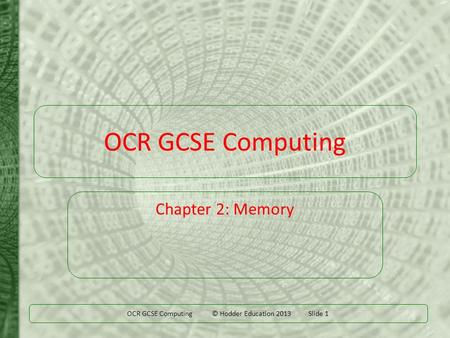 OCR GCSE Computing © Hodder Education 2013 Slide 1 OCR GCSE Computing Chapter 2: Memory.