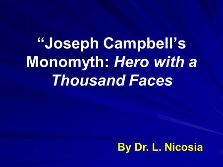 """Joseph Campbell's Monomyth: Hero with a Thousand Faces By Dr. L. Nicosia."