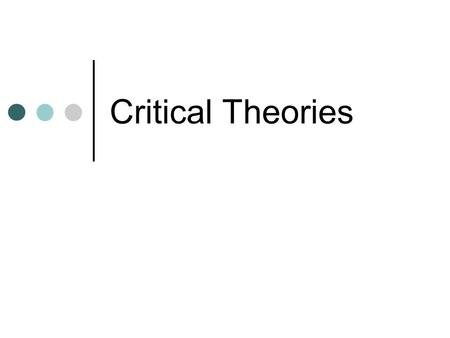 "Critical Theories. What is it? The terms ""literary theory"" and ""critical theory"" refer to essentially the same fields of study. They both address ways."