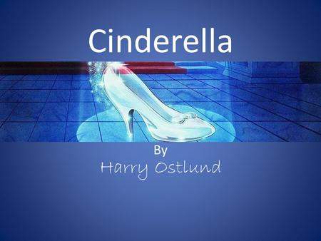 Cinderella Harry Ostlund By. A True Folktale Folklorists have characterized a Cinderella folktale as one that includes a rich but worthy protagonist who.