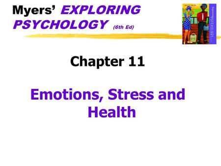 Myers' EXPLORING PSYCHOLOGY (6th Ed) Chapter 11 Emotions, Stress and Health.