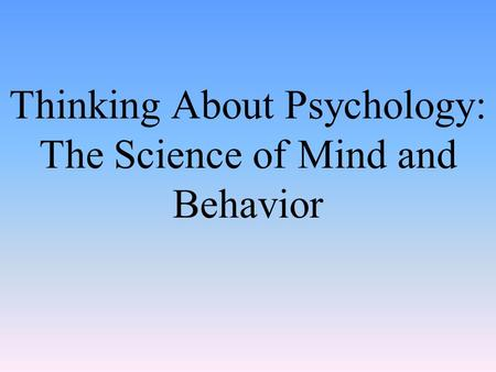 Thinking About Psychology: The Science of Mind and Behavior.