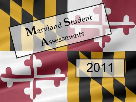 2011 M aryland S tudent A ssessments. Every year all Maryland students in grades 3-8 take the MSA.