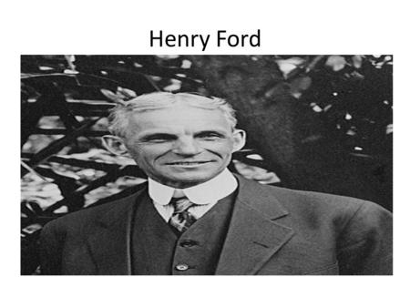 Henry Ford. Henry Ford lifestyle Henry Ford is known as a captain of industry. Henry is a big part of industry, because many people during these day still.