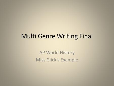 Multi Genre Writing Final AP World History Miss Glick's Example.