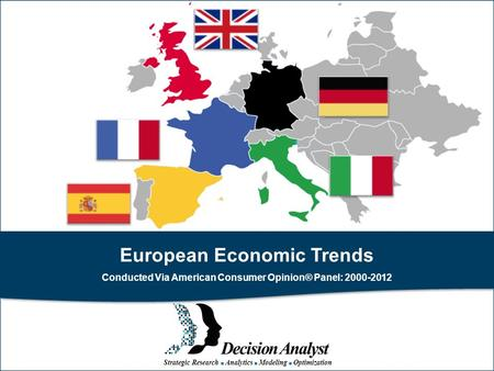 Strategic Research ■ Analytics ■ Modeling ■ Optimization European Economic Trends Conducted Via American Consumer Opinion® Panel: 2000-2012.