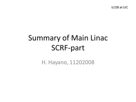 Summary of Main Linac SCRF-part H. Hayano, 11202008 ILC08 at UIC.