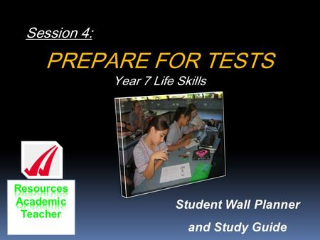 Session 4: PREPARE FOR TESTS Year 7 Life Skills Student Wall Planner and Study Guide.